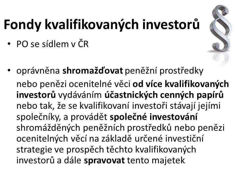 Fondy kvalifikovaných investorů PO se sídlem v ČR oprávněna shromažďovat peněžní prostředky nebo penězi ocenitelné věci od více kvalifikovaných invest
