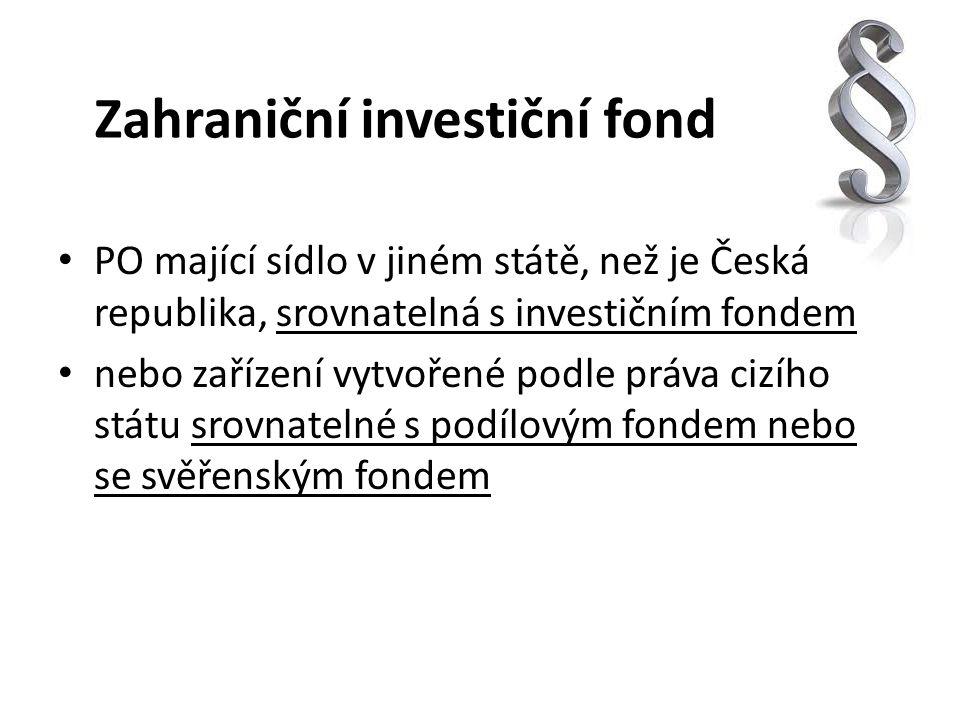 Zahraniční investiční fond PO mající sídlo v jiném státě, než je Česká republika, srovnatelná s investičním fondem nebo zařízení vytvořené podle práva