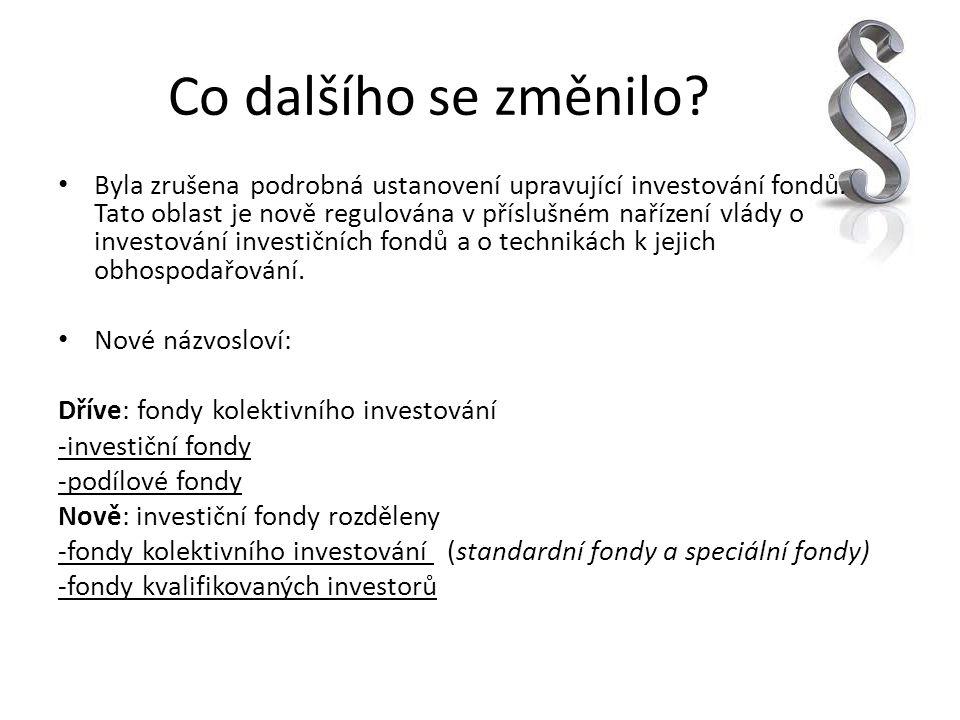 Co dalšího se změnilo? Byla zrušena podrobná ustanovení upravující investování fondů. Tato oblast je nově regulována v příslušném nařízení vlády o inv
