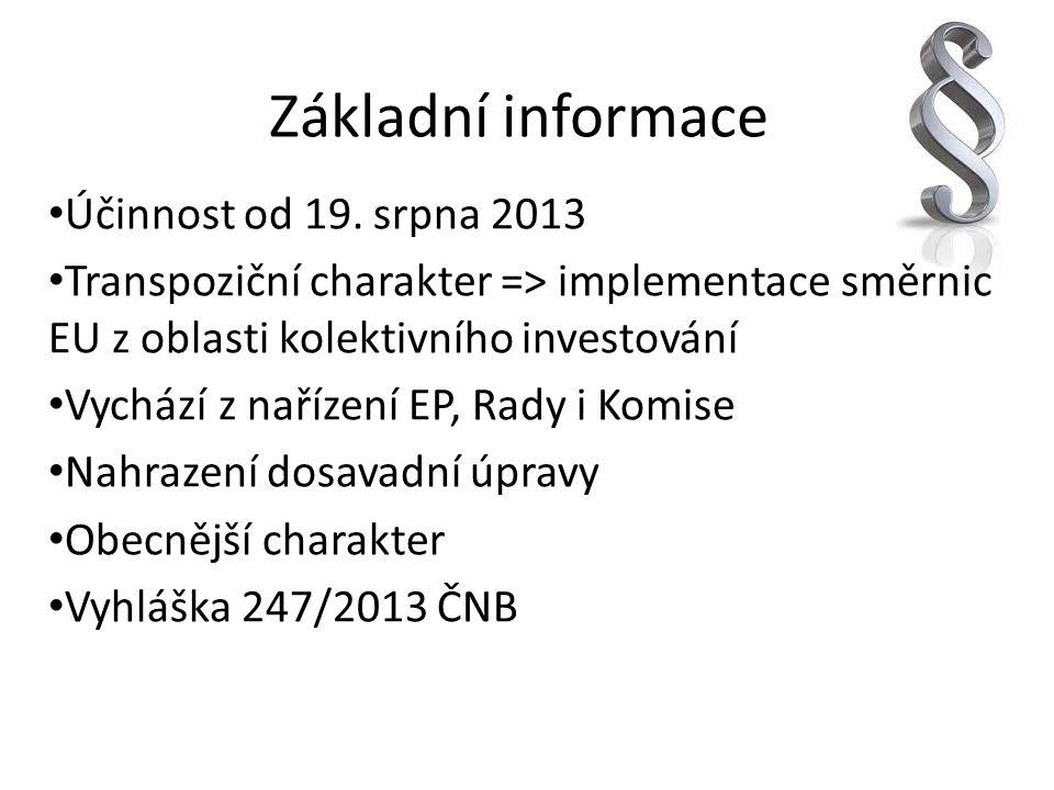 Základní informace Účinnost od 19. srpna 2013 Transpoziční charakter => implementace směrnic EU z oblasti kolektivního investování Vychází z nařízení
