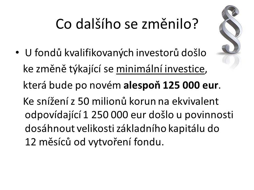Co dalšího se změnilo? U fondů kvalifikovaných investorů došlo ke změně týkající se minimální investice, která bude po novém alespoň 125 000 eur. Ke s