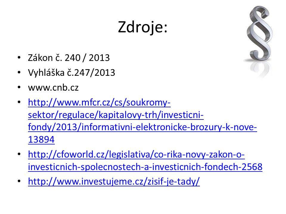 Zdroje: Zákon č. 240 / 2013 Vyhláška č.247/2013 www.cnb.cz http://www.mfcr.cz/cs/soukromy- sektor/regulace/kapitalovy-trh/investicni- fondy/2013/infor