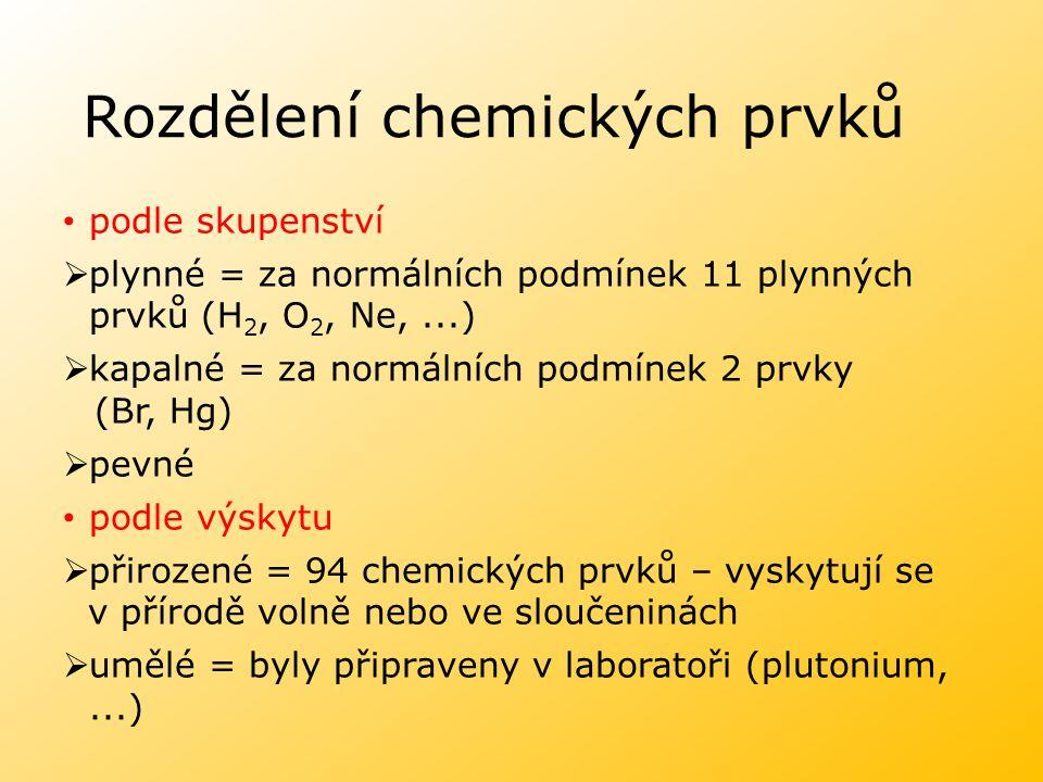 Rozdělení chemických prvků podle skupenství  plynné = za normálních podmínek 11 plynných prvků (H 2, O 2, Ne,...)  kapalné = za normálních podmínek