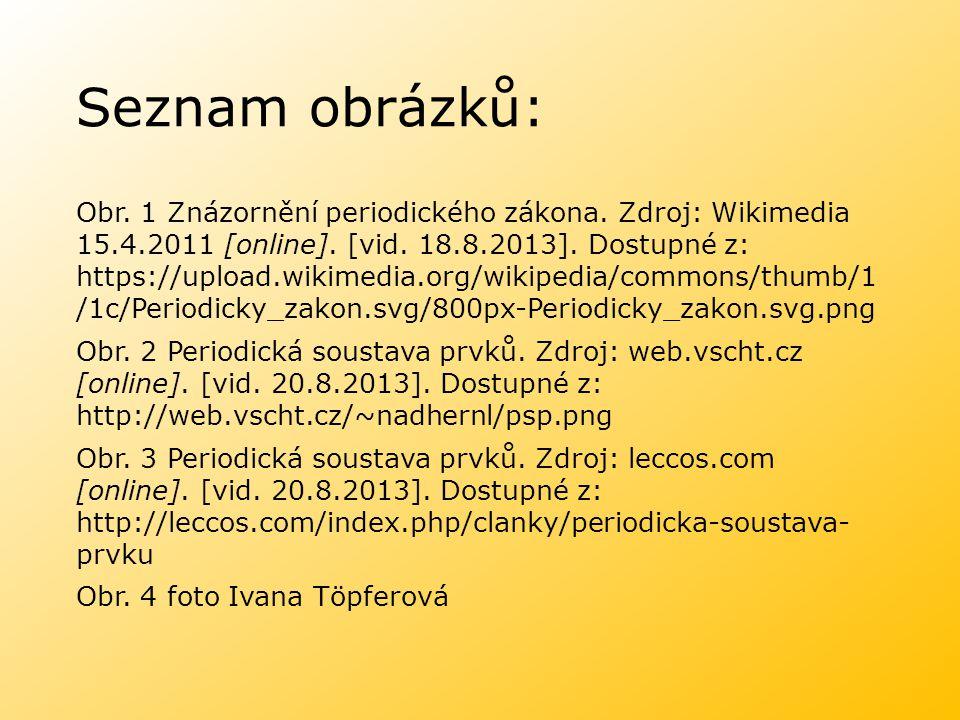Seznam obrázků: Obr. 1 Znázornění periodického zákona. Zdroj: Wikimedia 15.4.2011 [online]. [vid. 18.8.2013]. Dostupné z: https://upload.wikimedia.org