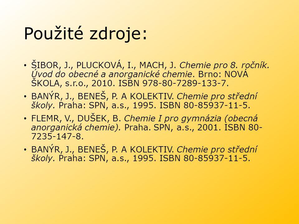 Použité zdroje: ŠIBOR, J., PLUCKOVÁ, I., MACH, J.Chemie pro 8.