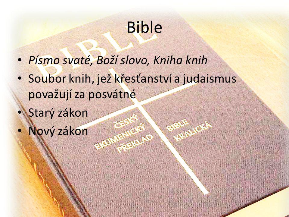 Bible Písmo svaté, Boží slovo, Kniha knih Soubor knih, jež křesťanství a judaismus považují za posvátné Starý zákon Nový zákon