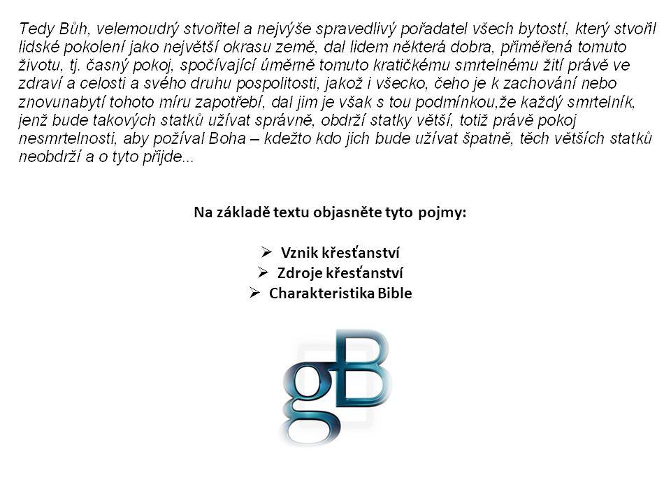 Na základě textu objasněte tyto pojmy:  Vznik křesťanství  Zdroje křesťanství  Charakteristika Bible