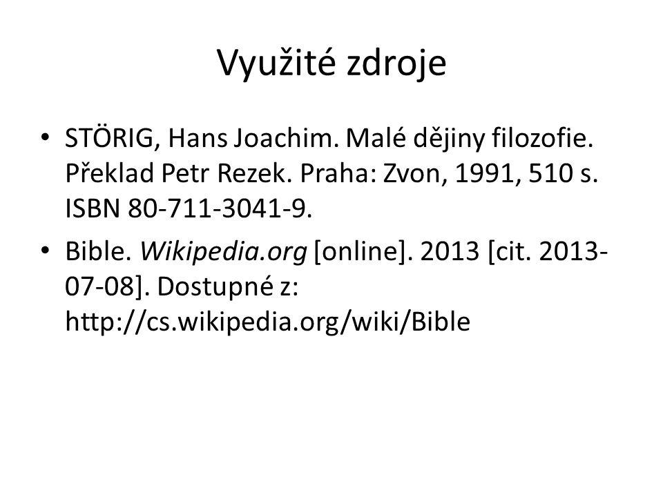 Využité zdroje STÖRIG, Hans Joachim. Malé dějiny filozofie. Překlad Petr Rezek. Praha: Zvon, 1991, 510 s. ISBN 80-711-3041-9. Bible. Wikipedia.org [on