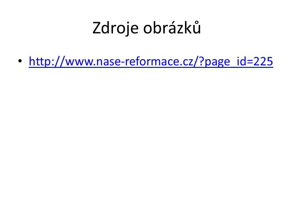 Zdroje obrázků http://www.nase-reformace.cz/?page_id=225