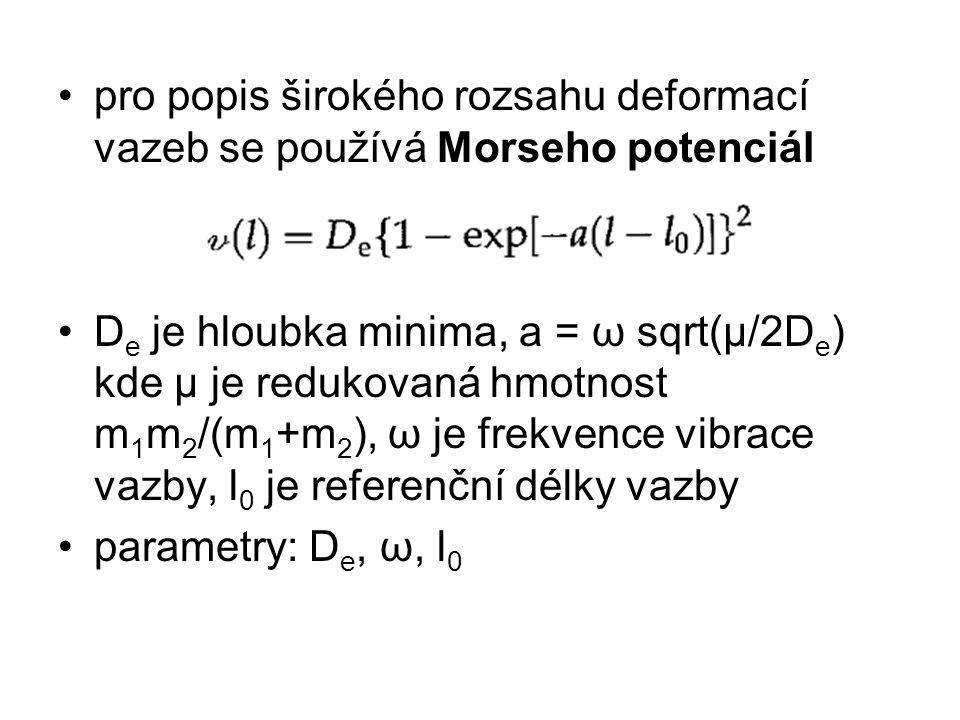 pro popis širokého rozsahu deformací vazeb se používá Morseho potenciál D e je hloubka minima, a = ω sqrt(μ/2D e ) kde μ je redukovaná hmotnost m 1 m