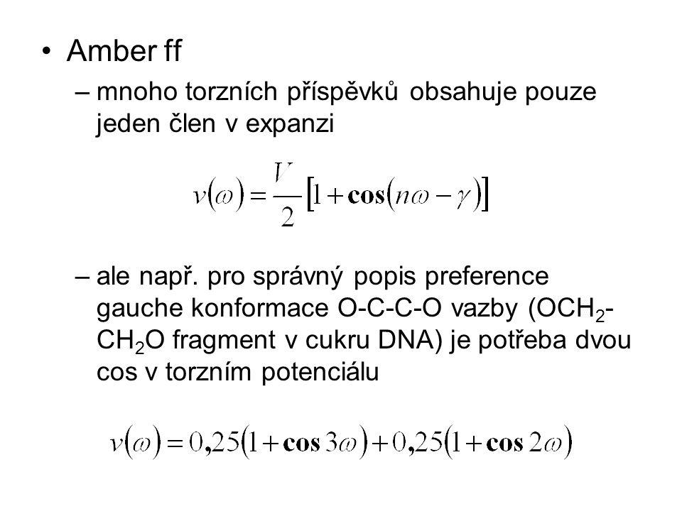 Amber ff –mnoho torzních příspěvků obsahuje pouze jeden člen v expanzi –ale např. pro správný popis preference gauche konformace O-C-C-O vazby (OCH 2