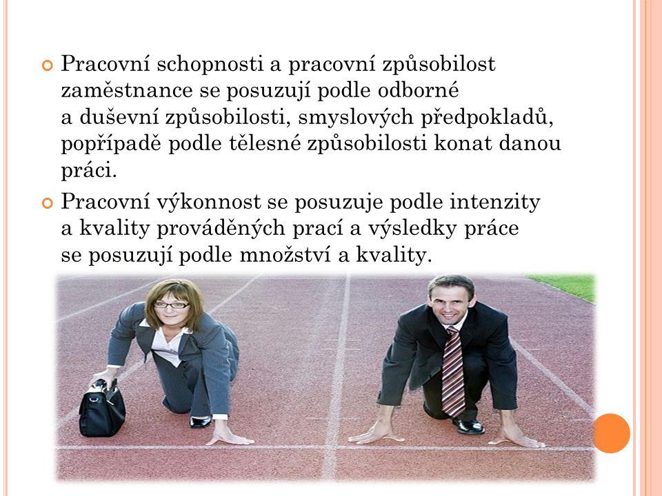Pracovní schopnosti a pracovní způsobilost zaměstnance se posuzují podle odborné a duševní způsobilosti, smyslových předpokladů, popřípadě podle tělesné způsobilosti konat danou práci.