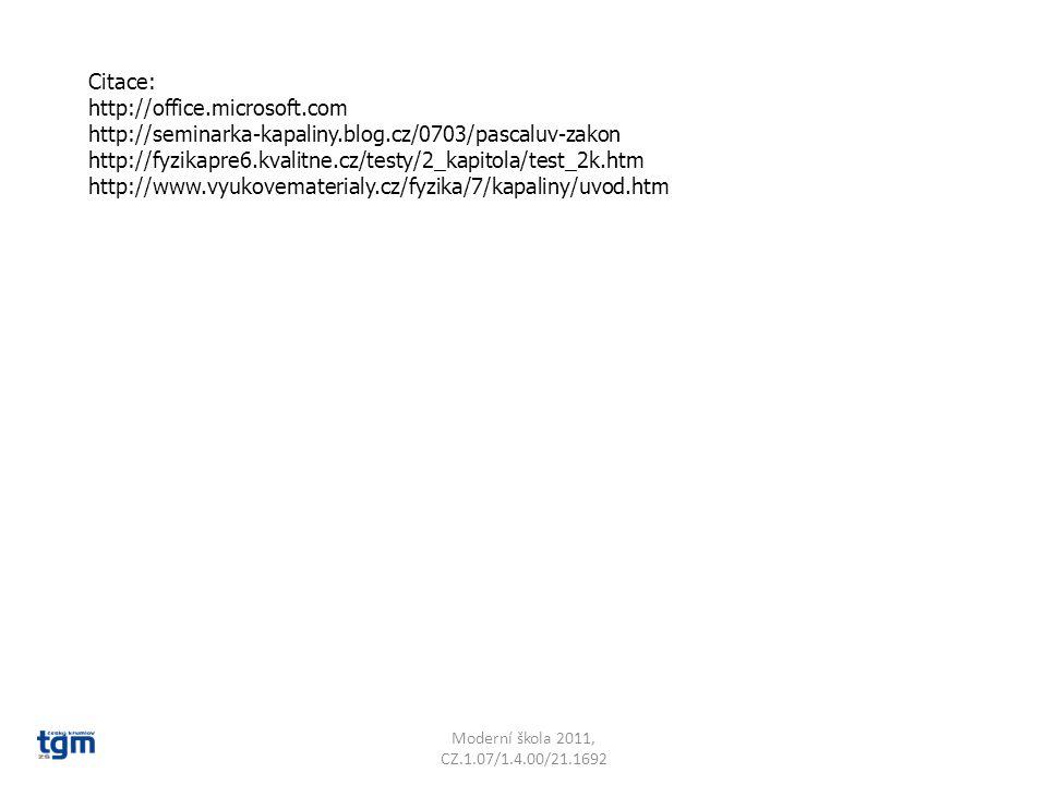 Citace: http://office.microsoft.com http://seminarka-kapaliny.blog.cz/0703/pascaluv-zakon http://fyzikapre6.kvalitne.cz/testy/2_kapitola/test_2k.htm h