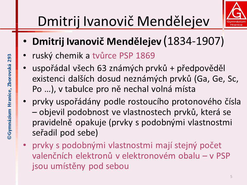Dmitrij Ivanovič Mendělejev Dmitrij Ivanovič Mendělejev ( 1834-1907) ruský chemik a tvůrce PSP 1869 uspořádal všech 63 známých prvků + předpověděl exi