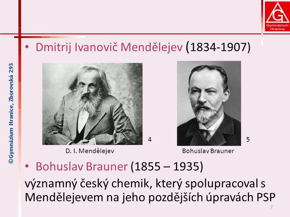 Dmitrij Ivanovič Mendělejev ( 1834-1907) Bohuslav Brauner (1855 – 1935) významný český chemik, který spolupracoval s Mendělejevem na jeho pozdějších ú