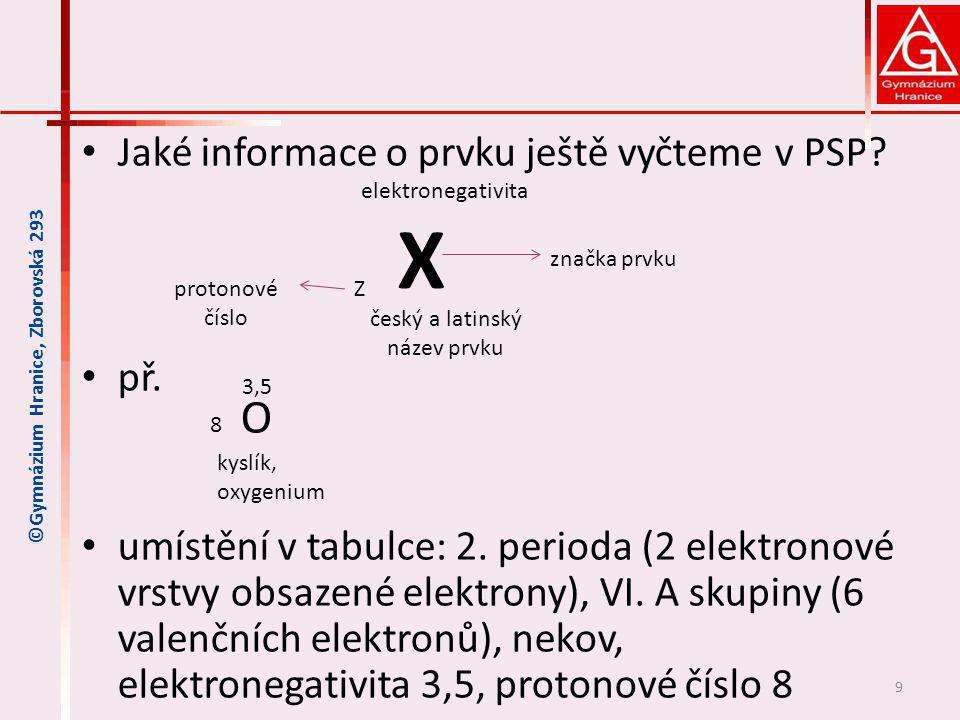 Jaké informace o prvku ještě vyčteme v PSP? př. umístění v tabulce: 2. perioda (2 elektronové vrstvy obsazené elektrony), VI. A skupiny (6 valenčních