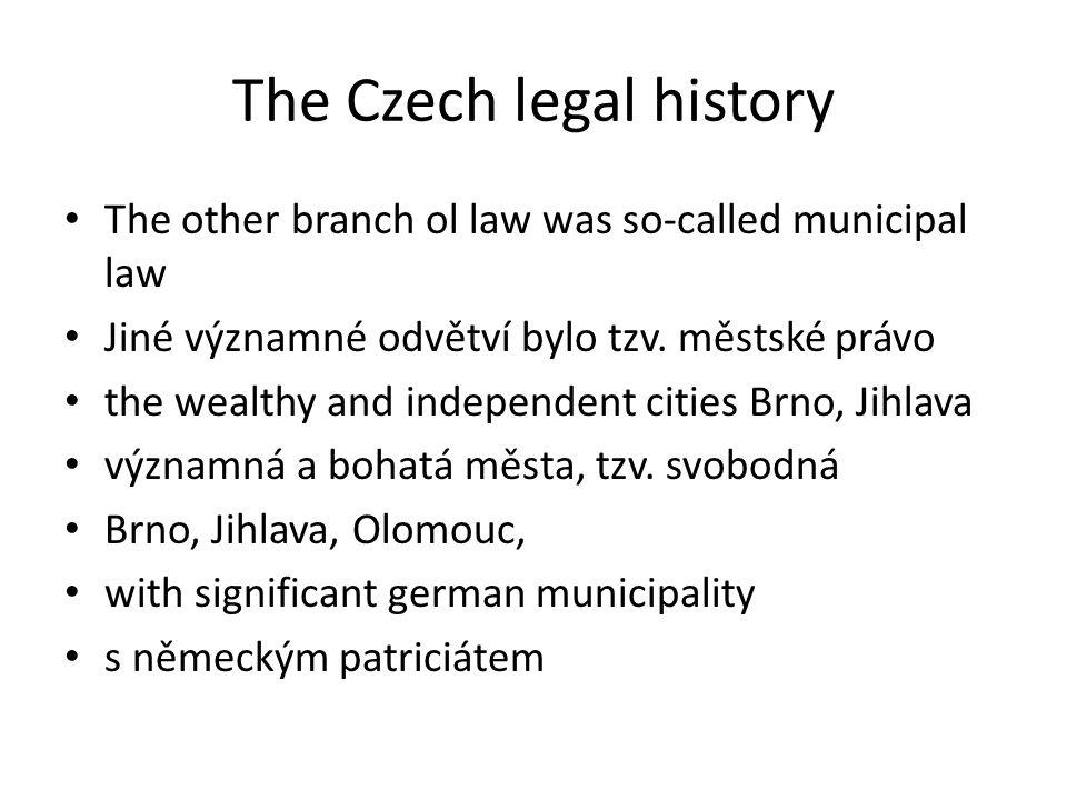 The Czech legal history The other branch ol law was so-called municipal law Jiné významné odvětví bylo tzv.