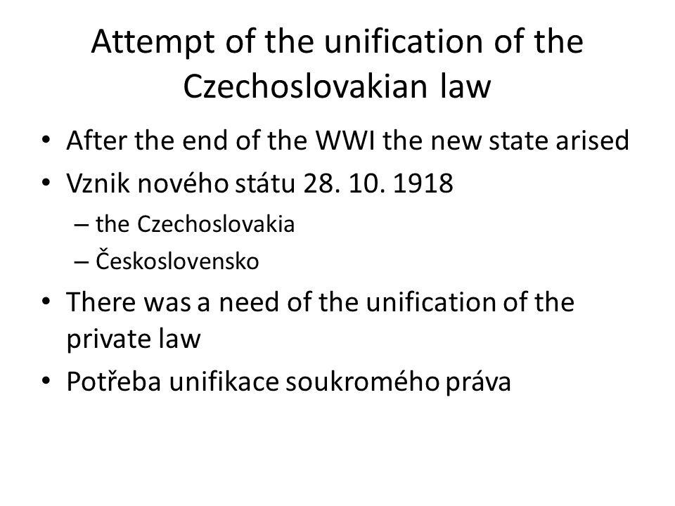 Attempt of the unification of the Czechoslovakian law After the end of the WWI the new state arised Vznik nového státu 28.