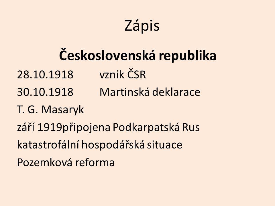 Zápis Československá republika 28.10.1918vznik ČSR 30.10.1918Martinská deklarace T. G. Masaryk září 1919připojena Podkarpatská Rus katastrofální hospo