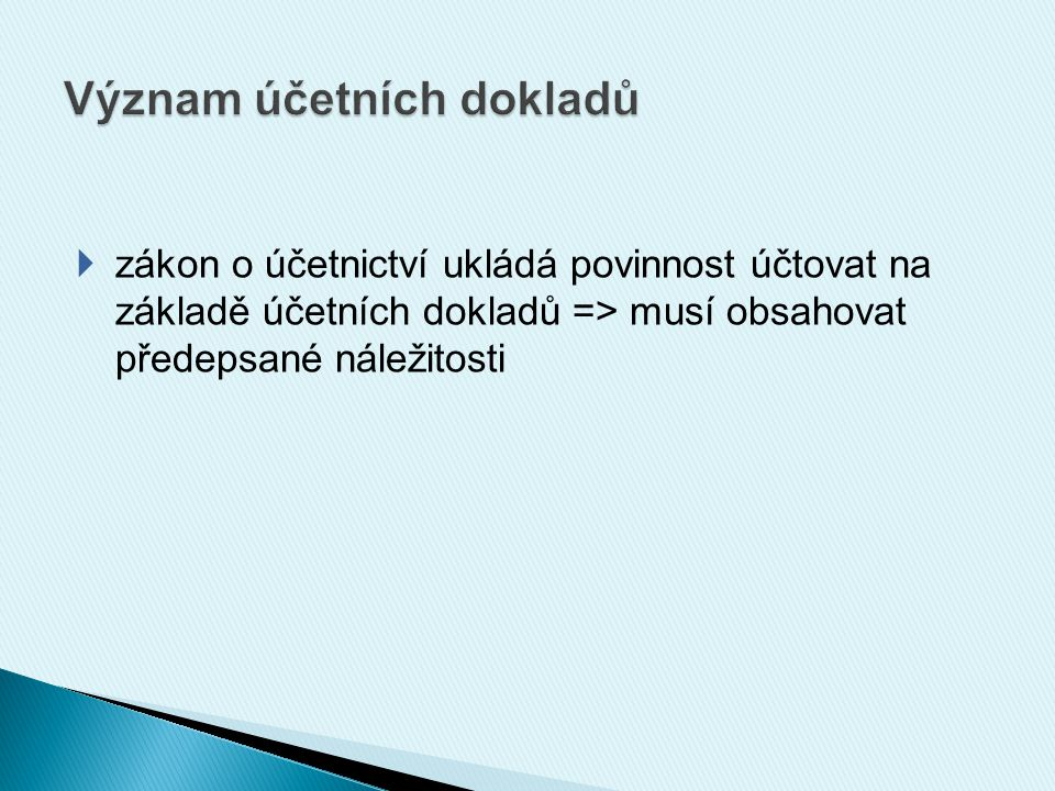  zákon o účetnictví ukládá povinnost účtovat na základě účetních dokladů => musí obsahovat předepsané náležitosti