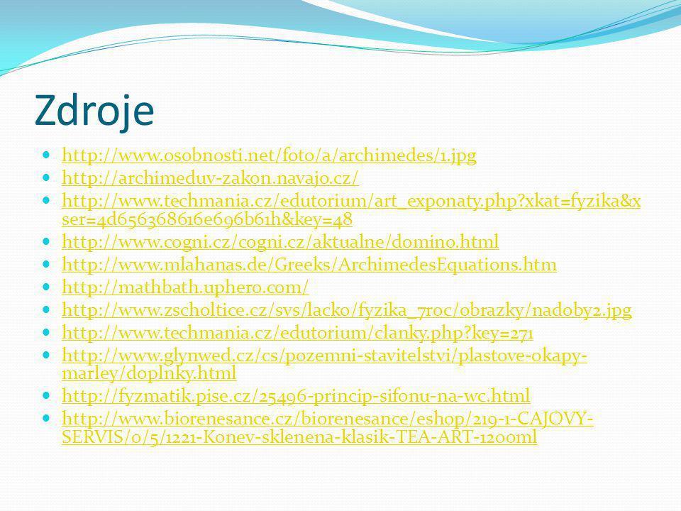 Zdroje http://www.osobnosti.net/foto/a/archimedes/1.jpg http://archimeduv-zakon.navajo.cz/ http://www.techmania.cz/edutorium/art_exponaty.php?xkat=fyz