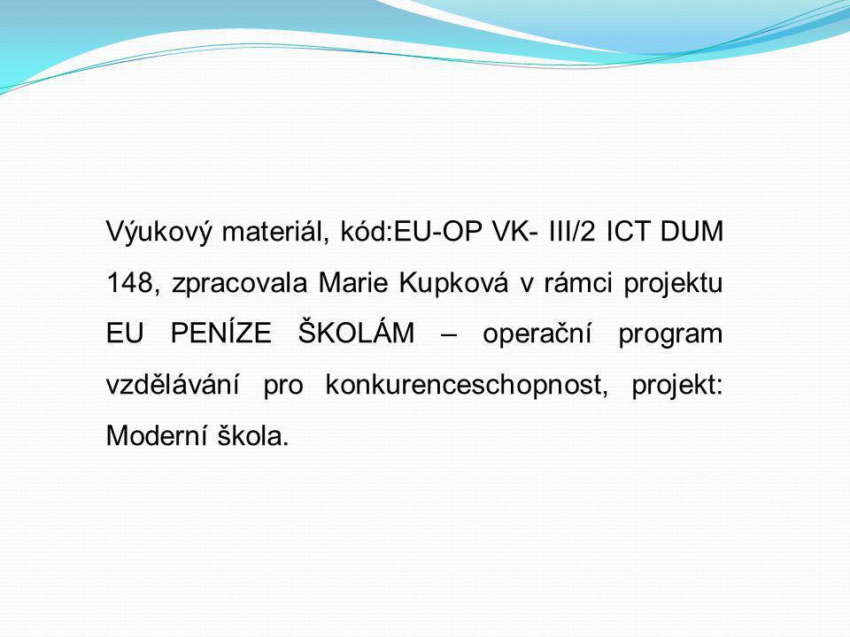 Výukový materiál, kód:EU-OP VK- III/2 ICT DUM 148, zpracovala Marie Kupková v rámci projektu EU PENÍZE ŠKOLÁM – operační program vzdělávání pro konkur