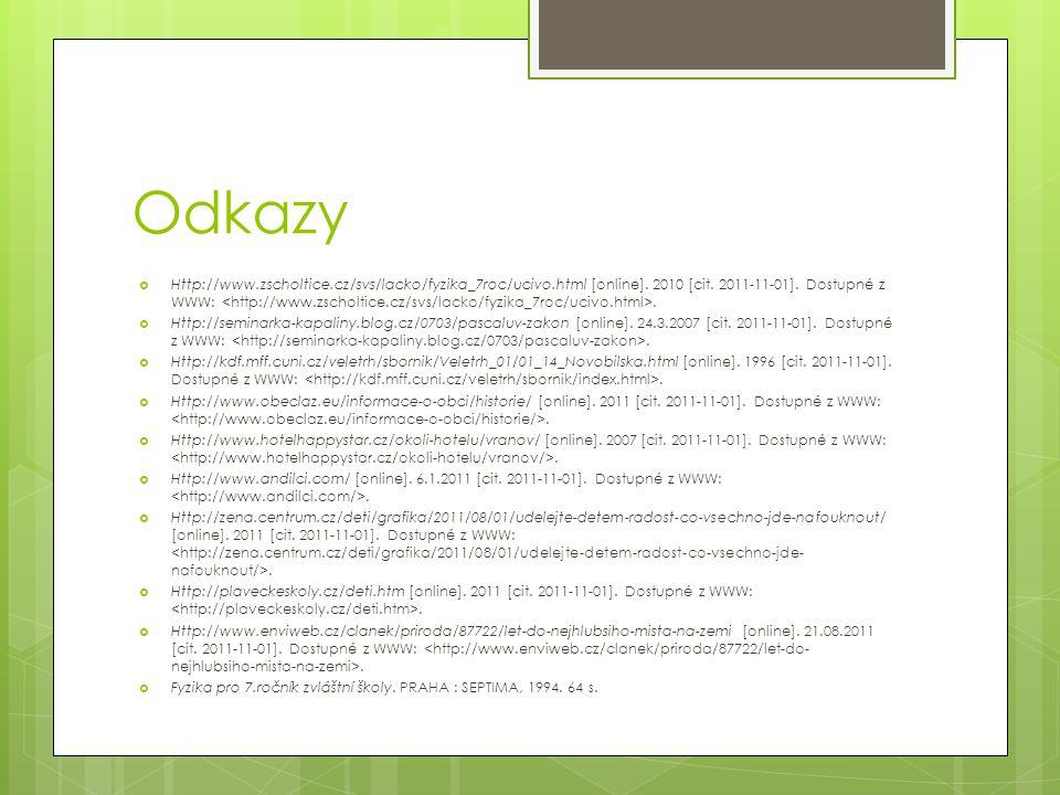 Odkazy  Http://www.zscholtice.cz/svs/lacko/fyzika_7roc/ucivo.html [online]. 2010 [cit. 2011-11-01]. Dostupné z WWW:.  Http://seminarka-kapaliny.blog