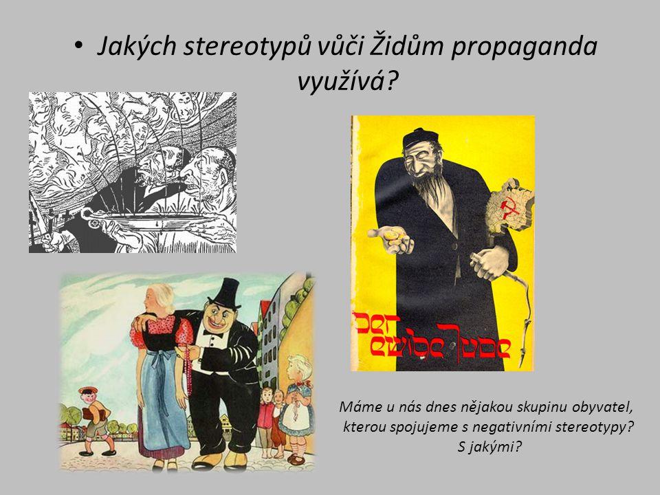 Jakých stereotypů vůči Židům propaganda využívá? Máme u nás dnes nějakou skupinu obyvatel, kterou spojujeme s negativními stereotypy? S jakými?
