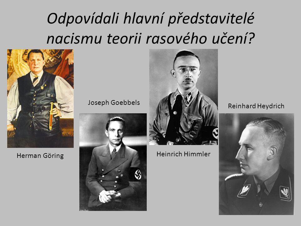 Odpovídali hlavní představitelé nacismu teorii rasového učení? Reinhard Heydrich Herman Göring Joseph Goebbels Heinrich Himmler
