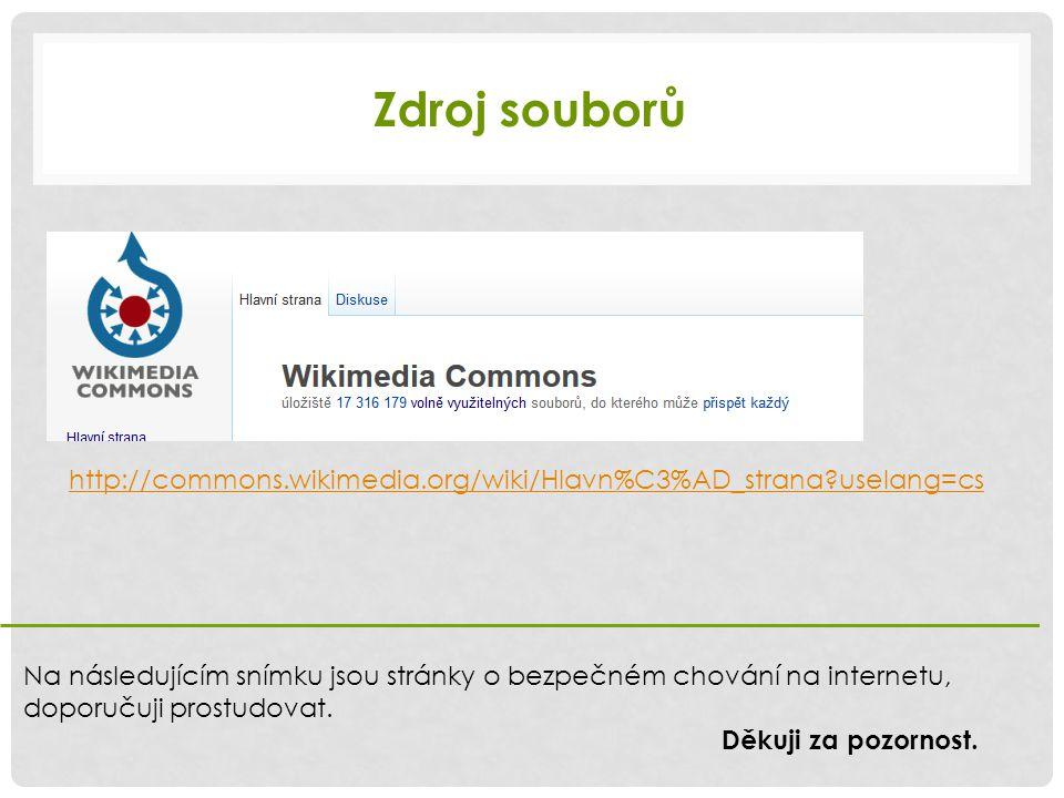 Zdroj souborů http://commons.wikimedia.org/wiki/Hlavn%C3%AD_strana?uselang=cs Na následujícím snímku jsou stránky o bezpečném chování na internetu, doporučuji prostudovat.
