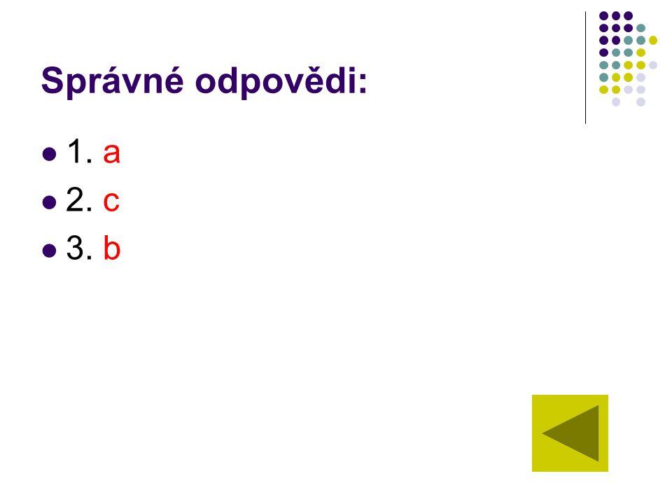 Správné odpovědi: 1. a 2. c 3. b