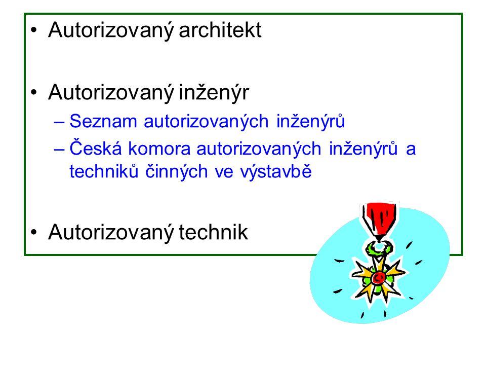 Autorizovaný architekt Autorizovaný inženýr –Seznam autorizovaných inženýrů –Česká komora autorizovaných inženýrů a techniků činných ve výstavbě Autor