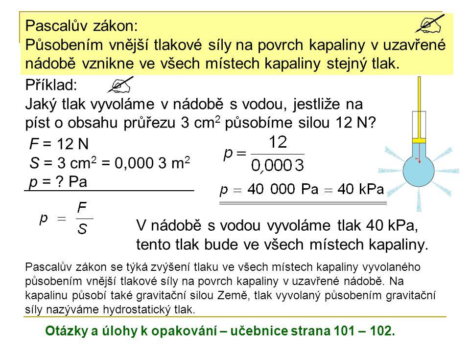 Pascalův zákon: Působením vnější tlakové síly na povrch kapaliny v uzavřené nádobě vznikne ve všech místech kapaliny stejný tlak.