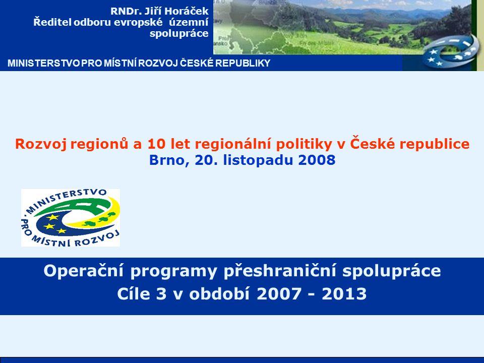 MINISTERSTVO PRO MÍSTNÍ ROZVOJ ČESKÉ REPUBLIKY Programy Cíle 3 - EÚS 2007 – 2013 ( OEÚS) Název programu/Iniciativy 2007 - 2013 OP přeshraniční spolupráce v rámci Cíle 3 OP nadnárodní spolupráce Střední Evropa OP meziregionální spolupráce INTERREG IV C OP ESPON 2013 OP INTERACT II