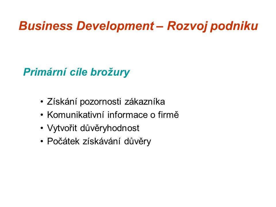 Business Development – Rozvoj podniku Primární cíle brožury Získání pozornosti zákazníka Komunikativní informace o firmě Vytvořit důvěryhodnost Počátek získávání důvěry