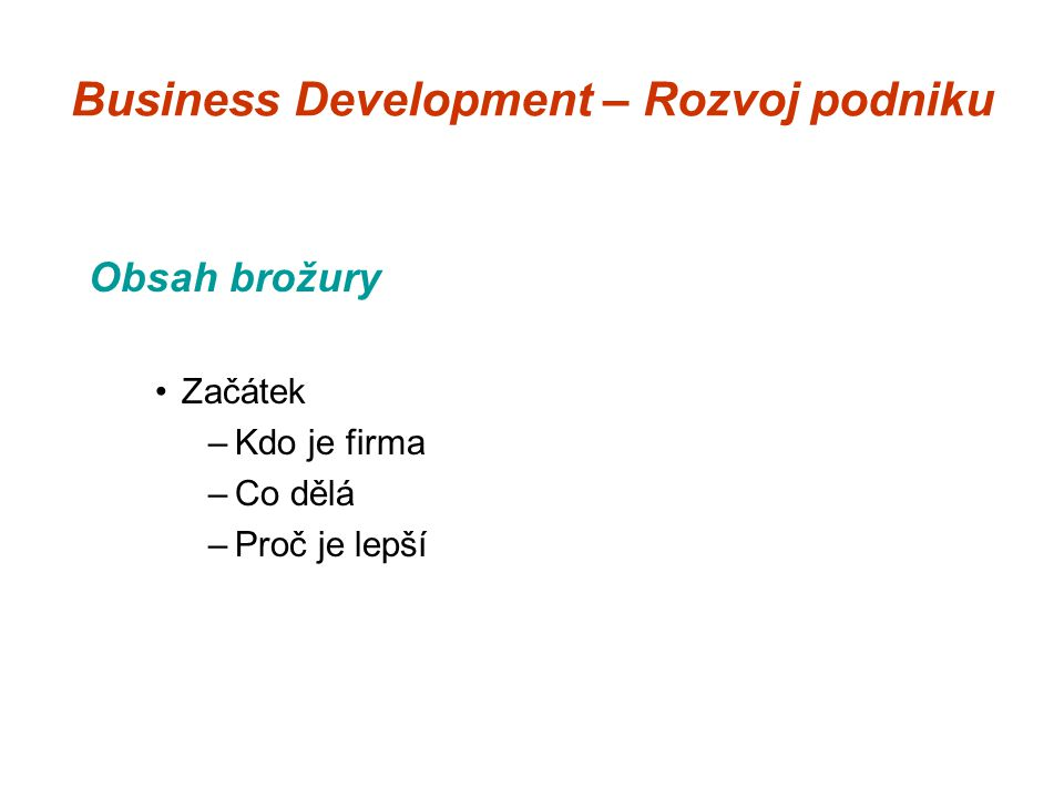 Business Development – Rozvoj podniku Obsah brožury Začátek –Kdo je firma –Co dělá –Proč je lepší