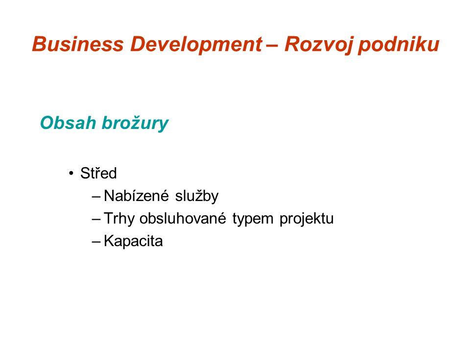 Business Development – Rozvoj podniku Obsah brožury Střed –Nabízené služby –Trhy obsluhované typem projektu –Kapacita