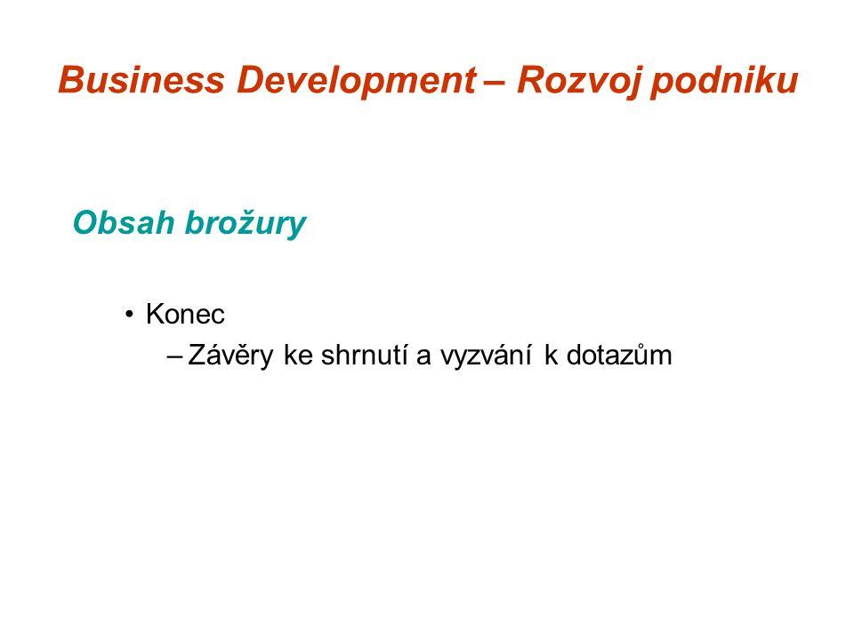 Business Development – Rozvoj podniku Obsah brožury Konec –Závěry ke shrnutí a vyzvání k dotazům