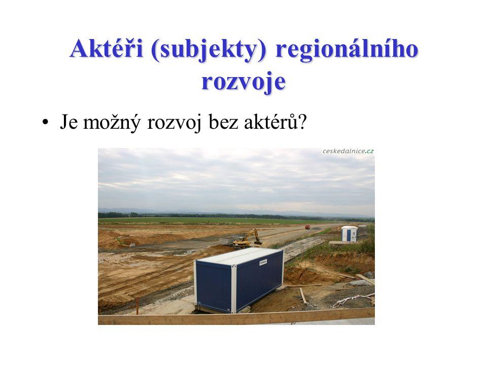 Aktéři (subjekty) regionálního rozvoje Je možný rozvoj bez aktérů?