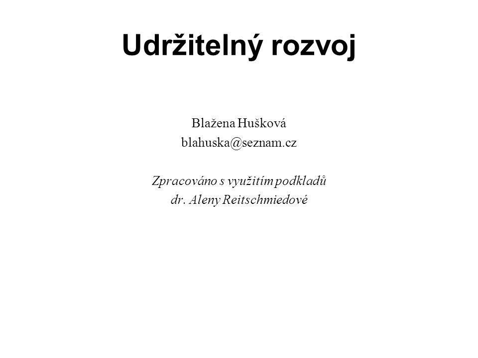 Udržitelný rozvoj Blažena Hušková blahuska@seznam.cz Zpracováno s využitím podkladů dr.