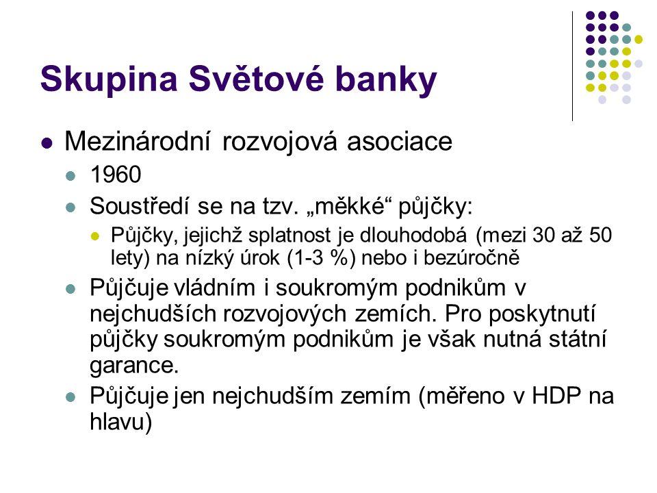 """Skupina Světové banky Mezinárodní rozvojová asociace 1960 Soustředí se na tzv. """"měkké"""" půjčky: Půjčky, jejichž splatnost je dlouhodobá (mezi 30 až 50"""
