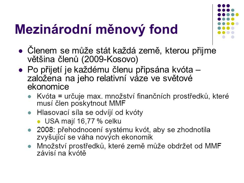 Mezinárodní měnový fond Členem se může stát každá země, kterou přijme většina členů (2009-Kosovo) Po přijetí je každému členu připsána kvóta – založen
