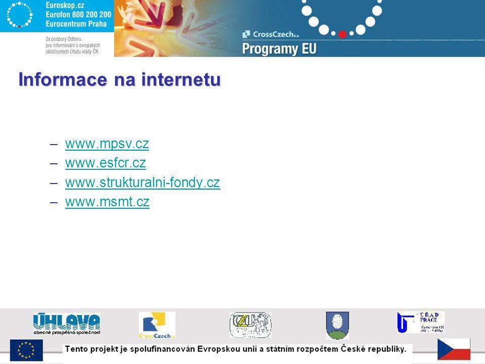 Informace na internetu –www.mpsv.czwww.mpsv.cz –www.esfcr.czwww.esfcr.cz –www.strukturalni-fondy.czwww.strukturalni-fondy.cz –www.msmt.czwww.msmt.cz