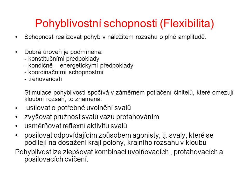 Pohyblivostní schopnosti (Flexibilita) Schopnost realizovat pohyb v náležitém rozsahu o plné amplitudě. Dobrá úroveň je podmíněna: - konstitučními pře