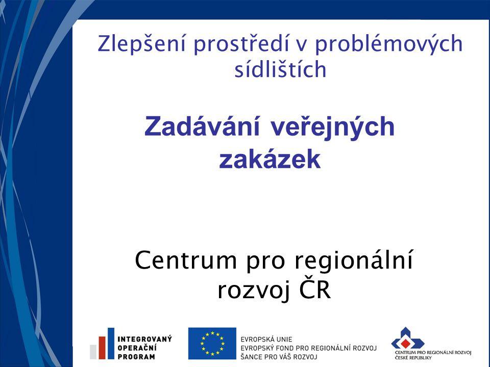 Zlepšení prostředí v problémových sídlištích Centrum pro regionální rozvoj ČR Zadávání veřejných zakázek