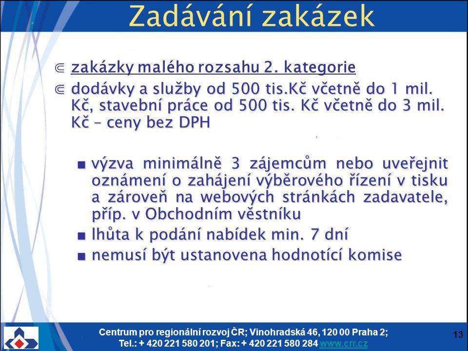 Centrum pro regionální rozvoj ČR; Vinohradská 46, 120 00 Praha 2; Tel.: + 420 221 580 201; Fax: + 420 221 580 284 www.crr.czwww.crr.cz 13 Zadávání zakázek ⋐zakázky malého rozsahu 2.