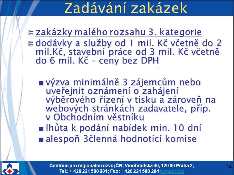 Centrum pro regionální rozvoj ČR; Vinohradská 46, 120 00 Praha 2; Tel.: + 420 221 580 201; Fax: + 420 221 580 284 www.crr.czwww.crr.cz 14 Zadávání zakázek ⋐zakázky malého rozsahu 3.