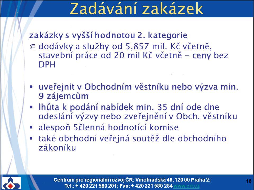 Centrum pro regionální rozvoj ČR; Vinohradská 46, 120 00 Praha 2; Tel.: + 420 221 580 201; Fax: + 420 221 580 284 www.crr.czwww.crr.cz 16 Zadávání zakázek zakázky s vyšší hodnotou 2.