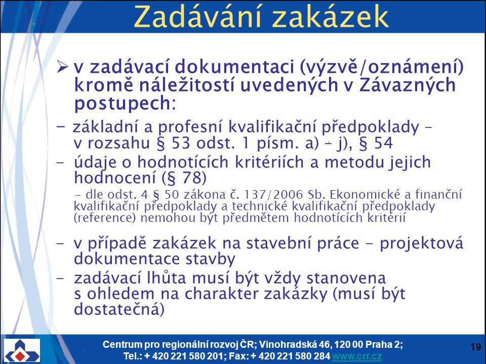 Centrum pro regionální rozvoj ČR; Vinohradská 46, 120 00 Praha 2; Tel.: + 420 221 580 201; Fax: + 420 221 580 284 www.crr.czwww.crr.cz 19 Zadávání zak