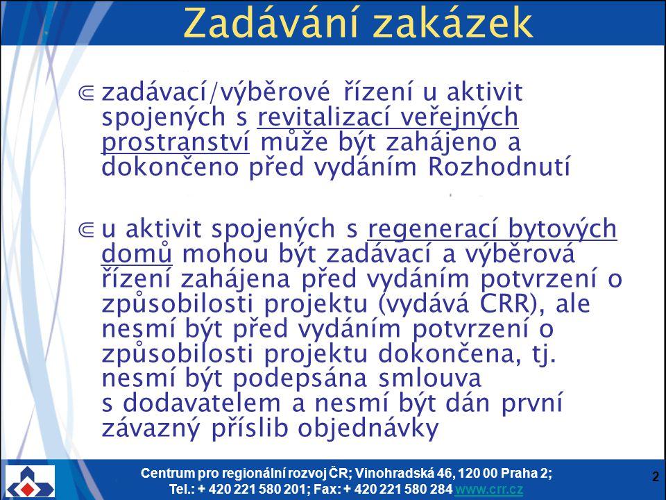Centrum pro regionální rozvoj ČR; Vinohradská 46, 120 00 Praha 2; Tel.: + 420 221 580 201; Fax: + 420 221 580 284 www.crr.czwww.crr.cz 2 Zadávání zaká
